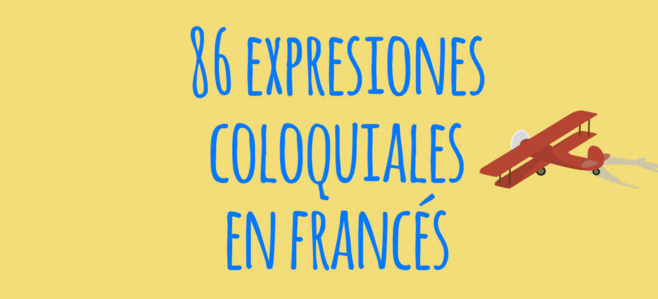 86 Expresiones Coloquiales En Francés Y Su Traducción Al