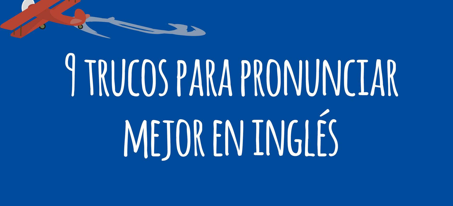 9 trucos pronunciar mejor en ingles
