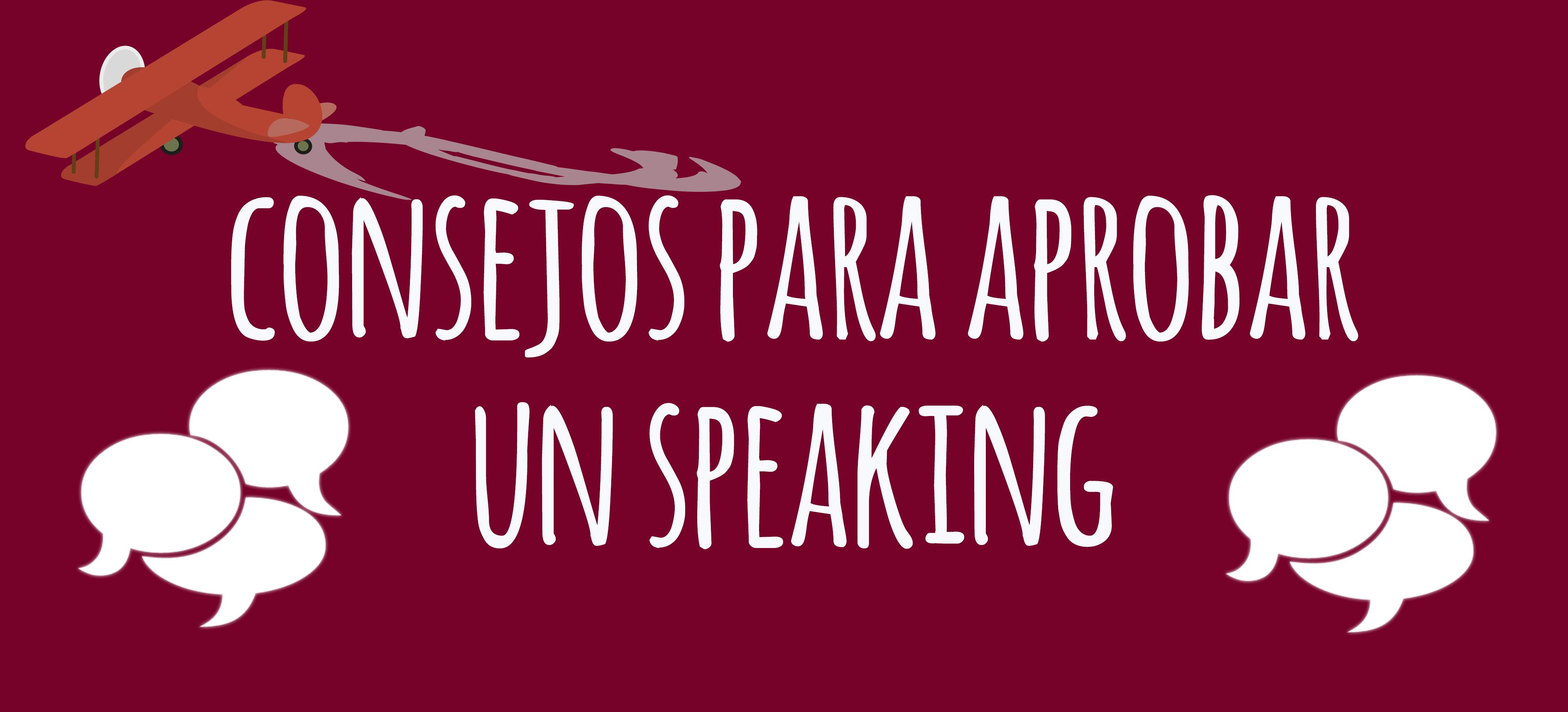 CONSEJOS PARA APROBAR UN SPEAKING