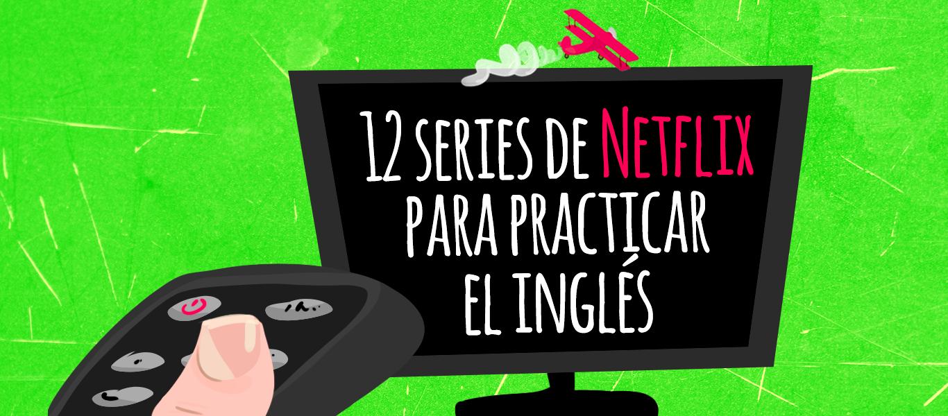 12 Series De Netflix Para Practicar El Inglés El Blog De Idiomas