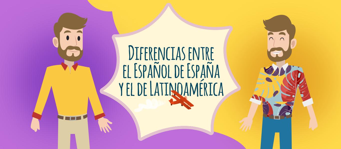 Diferencias Entre El Español De España Y El De Latinoamérica Elblogdeidiomas Es