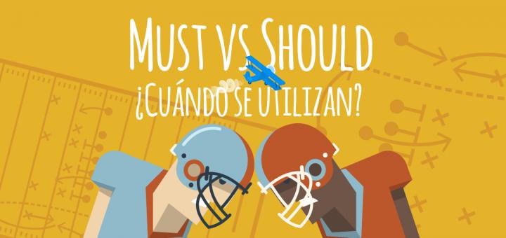Must Vs Should Cuándo Y Cómo Debes Usarlos Elblogdeidiomas Es